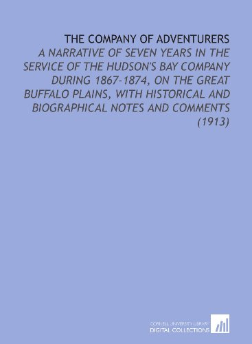 9781112148422: The Company of Adventurers: A Narrative of Seven Years in the Service of the Hudson's Bay Company During 1867-1874, on the Great Buffalo Plains, With ... and Biographical Notes and Comments (1913)