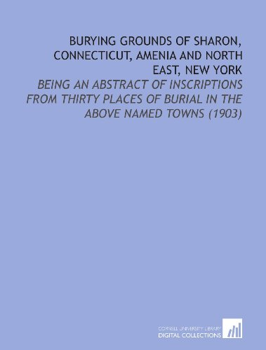 9781112151323: Burying Grounds of Sharon, Connecticut, Amenia and North East, New York: Being an Abstract of Inscriptions From Thirty Places of Burial in the Above Named Towns (1903)