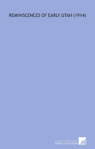 9781112152771: Reminiscences of Early Utah (1914)