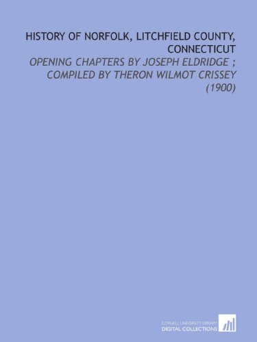 9781112153006: History of Norfolk, Litchfield County, Connecticut: Opening Chapters By Joseph Eldridge ; Compiled By Theron Wilmot Crissey (1900)