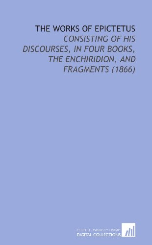 9781112154423: The Works of Epictetus: Consisting of His Discourses, in Four Books, the Enchiridion, and Fragments (1866)
