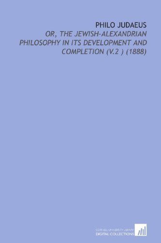9781112155963: Philo Judaeus: Or, the Jewish-Alexandrian Philosophy in Its Development and Completion (V.2 ) (1888)