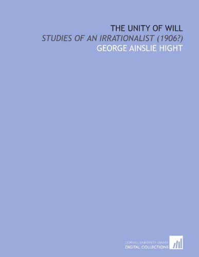 9781112156571: The unity of will: studies of an irrationalist (1906?)