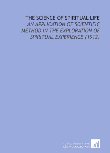 9781112157240: The Science of Spiritual Life: An Application of Scientific Method in the Exploration of Spiritual Experience (1912)