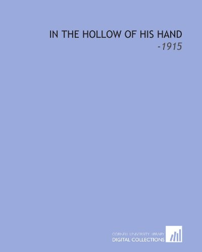 9781112162701: In the Hollow of His Hand: -1915