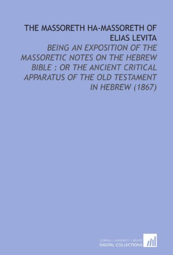 9781112164323: The Massoreth Ha-Massoreth of Elias Levita: Being an Exposition of the Massoretic Notes on the Hebrew Bible : or the Ancient Critical Apparatus of the Old Testament in Hebrew (1867)