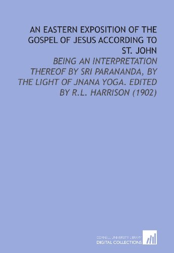 9781112165658: An Eastern Exposition of the Gospel of Jesus According to St. John: Being an Interpretation Thereof By Sri Parananda, By the Light of Jnana Yoga. Edited By R.L. Harrison (1902)