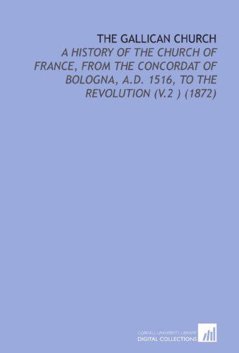 9781112168208: The Gallican Church: A History of the Church of France, From the Concordat of Bologna, a.D. 1516, to the Revolution (V.2 ) (1872)
