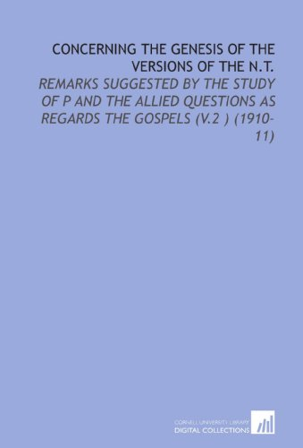 9781112169489: Concerning the Genesis of the Versions of the N.T.: Remarks Suggested By the Study of P and the Allied Questions as Regards the Gospels (V.2 ) (1910-11)