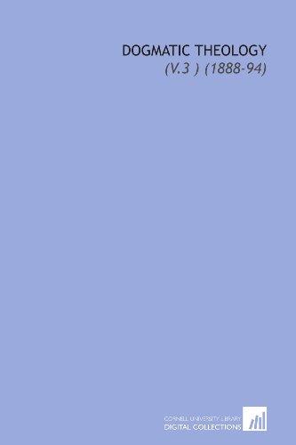 9781112169632: Dogmatic Theology: (V.3 ) (1888-94)
