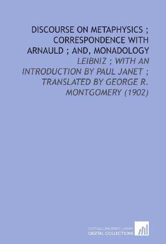 9781112170133: Discourse On Metaphysics ; Correspondence With Arnauld ; and, Monadology: Leibniz ; With an Introduction By Paul Janet ; Translated By George R. Montgomery (1902)