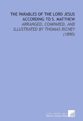9781112170638: The Parables of the Lord Jesus According to S. Matthew: Arranged, Compared, and Illustrated by Thomas Richey (1890)