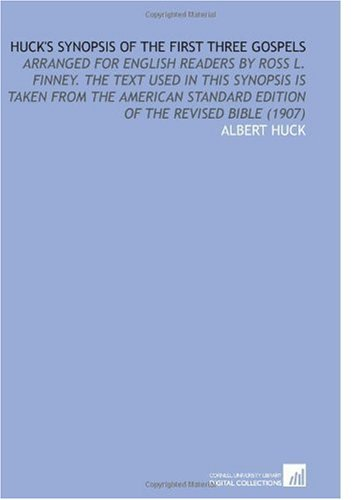 9781112171895: Huck's Synopsis of the First Three Gospels: Arranged for English Readers by Ross L. Finney. The Text Used in This Synopsis is Taken From the American Standard Edition of the Revised Bible (1907)