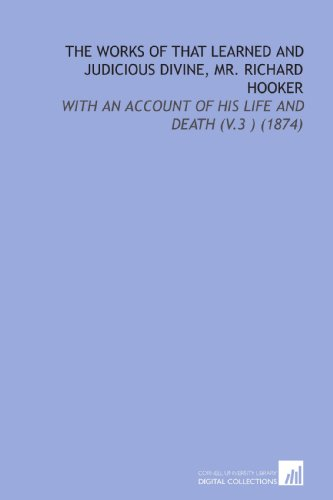 The Works of That Learned and Judicious Divine, Mr. Richard Hooker: With an Account of His Life and Death (V.3 ) (1874) (9781112173264) by Richard Hooker