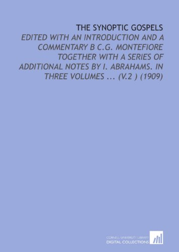 9781112173417: The Synoptic Gospels: Edited With an Introduction and a Commentary B C.G. Montefiore Together With a Series of Additional Notes by I. Abrahams. In Three Volumes ... (V.2 ) (1909)