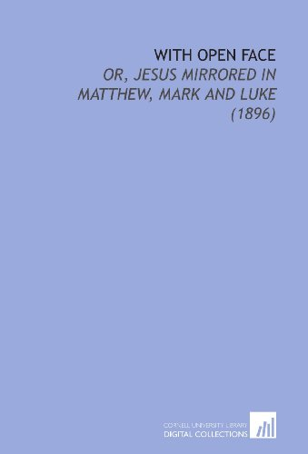9781112174506: With Open Face: Or, Jesus Mirrored in Matthew, Mark and Luke (1896)