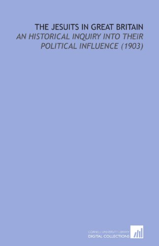 9781112174889: The Jesuits in Great Britain: An Historical Inquiry Into Their Political Influence (1903)