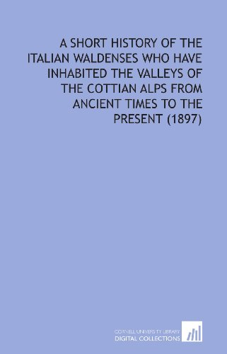 9781112175848: A Short History of the Italian Waldenses Who Have Inhabited the Valleys of the Cottian Alps From Ancient Times to the Present (1897)