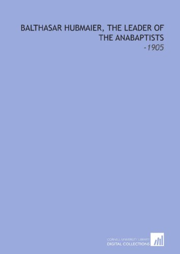 9781112175909: Balthasar Hubmaier, the Leader of the Anabaptists: -1905