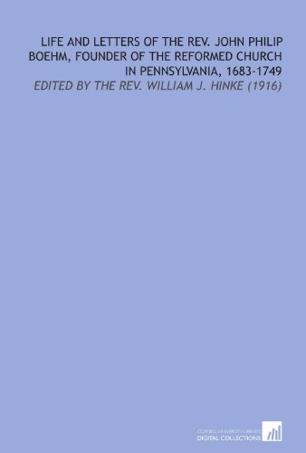 9781112177750: Life and Letters of the Rev. John Philip Boehm, Founder of the Reformed Church in Pennsylvania, 1683-1749: Edited by the Rev. William J. Hinke (1916)