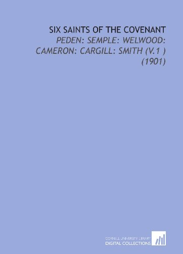 9781112180491: Six Saints of the Covenant: Peden: Semple: Welwood: Cameron: Cargill: Smith (V.1 ) (1901)