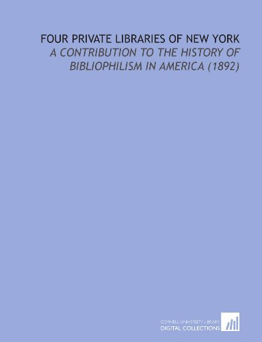 9781112182013: Four Private Libraries of New York: A Contribution to the History of Bibliophilism in America (1892)