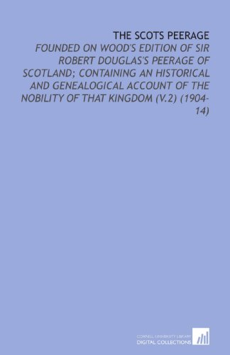 9781112189944: The Scots Peerage: Founded on Wood's Edition of Sir Robert Douglas's Peerage of Scotland; Containing an Historical and Genealogical Account of the Nobility of That Kingdom (V.2) (1904-14)