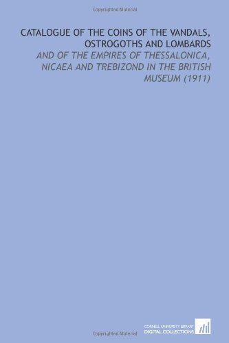 9781112190032: Catalogue of the Coins of the Vandals, Ostrogoths and Lombards: And of the Empires of Thessalonica, Nicaea and Trebizond in the British Museum (1911)