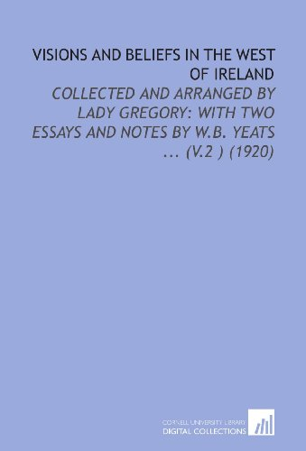 9781112194801: Visions and Beliefs in the West of Ireland: Collected and Arranged by Lady Gregory: With Two Essays and Notes by W.B. Yeats (V.2) (1920)
