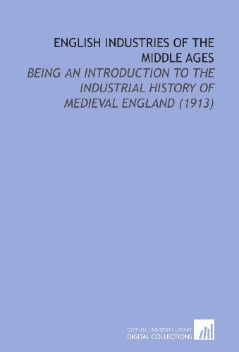 9781112195013: English Industries of the Middle Ages: Being an Introduction to the Industrial History of Medieval England (1913)