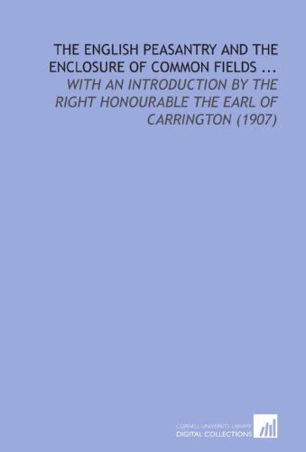 9781112195525: The English Peasantry and the Enclosure of Common Fields ...: With an Introduction by the Right Honourable the Earl of Carrington (1907)