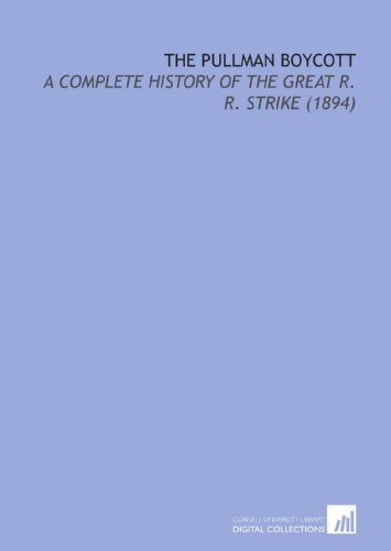 9781112197024: The Pullman Boycott: A Complete History of the Great R. R. Strike (1894)