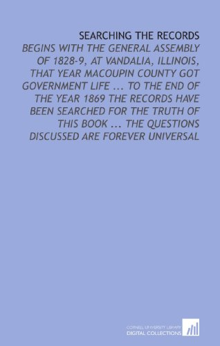 9781112202551: Searching the Records: Begins With the General Assembly of 1828-9, at Vandalia, Illinois, That Year Macoupin County Got Government Life ... To the End ... The Questions Discussed Are Forever Universal