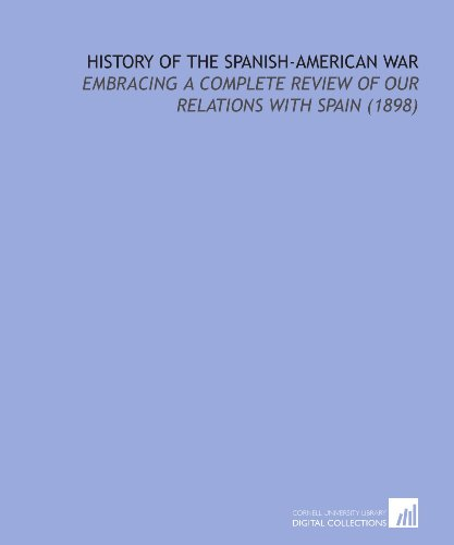 9781112203541: History of the Spanish-American War: Embracing a Complete Review of Our Relations With Spain (1898)