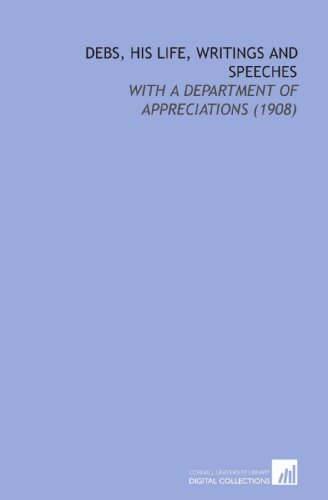 9781112204104: Debs, His Life, Writings and Speeches: With a Department of Appreciations (1908)
