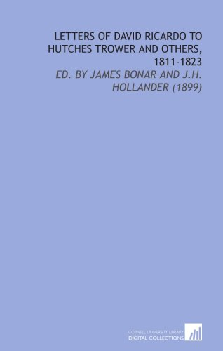 9781112205231: Letters of David Ricardo to Hutches Trower and Others, 1811-1823: Ed. By James Bonar and J.H. Hollander (1899)