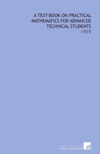 9781112218491: A Text-Book on Practical Mathematics for Advanced Technical Students: -1915