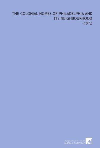 9781112225437: The Colonial Homes of Philadelphia and Its Neighbourhood: -1912