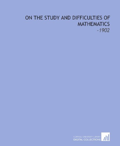 On the Study and Difficulties of Mathematics: -1902: De Morgan, Augustus