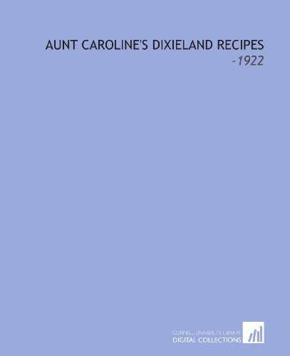 9781112228131: Aunt Caroline's Dixieland Recipes: -1922