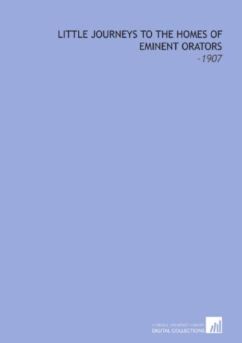 9781112230738: Little Journeys to the Homes of Eminent Orators: -1907
