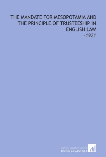 9781112231971: The Mandate for Mesopotamia and the Principle of Trusteeship in English Law: -1921