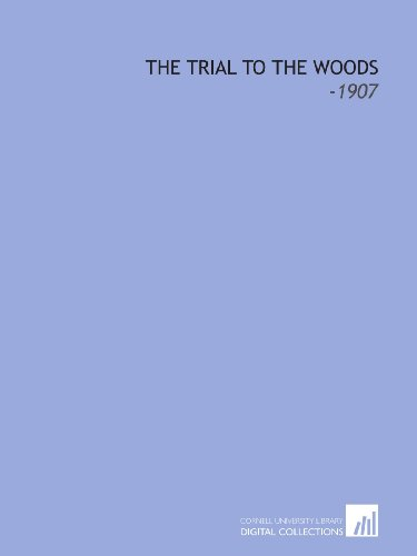 The Trial to the Woods: -1907 (9781112236556) by Hawkes, Clarence