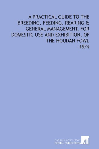 9781112239946: A Practical Guide to the Breeding, Feeding, Rearing & General Management, for Domestic Use and Exhibition, of the Houdan Fowl: -1874