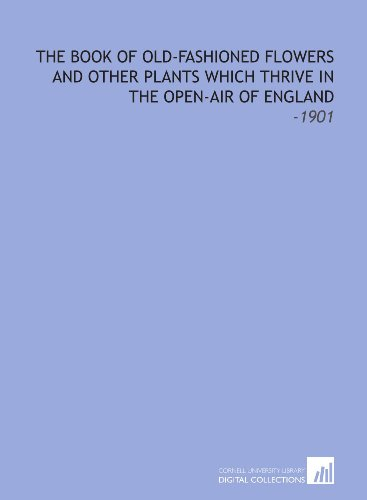 The Book of Old-Fashioned Flowers and Other Plants Which Thrive in the Open-Air of England: -1901: ...