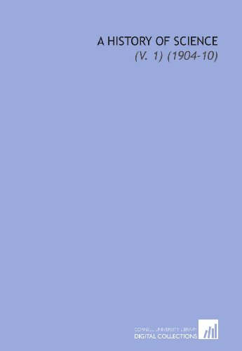 9781112247149: A History of Science: (V. 1) (1904-10)