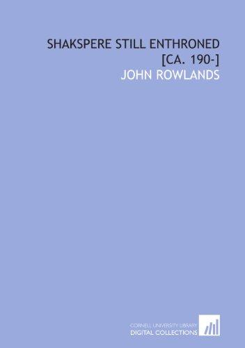 Shakspere still enthroned [ca. 190-] (9781112251566) by John Rowlands