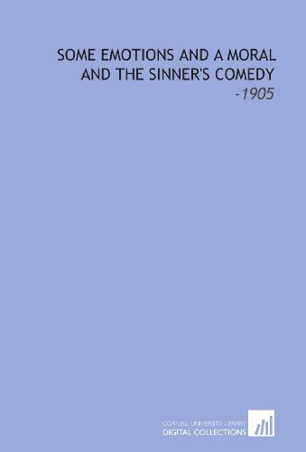 9781112257926: Some Emotions and a Moral and the Sinner's Comedy: -1905