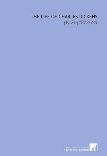 9781112258305: The Life of Charles Dickens: (V. 2) (1873-74)