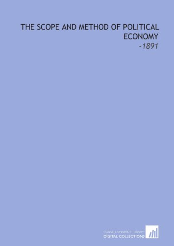 9781112269905: The Scope and Method of Political Economy: -1891